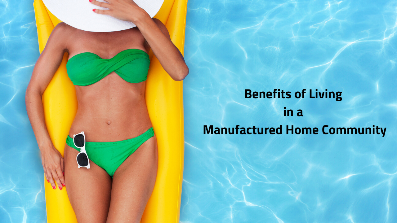 Benefits of Living in a Manufactured Home Community