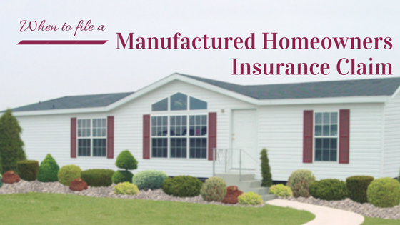 When to file a manufactured homeowners insurance claim for Modular home insurance