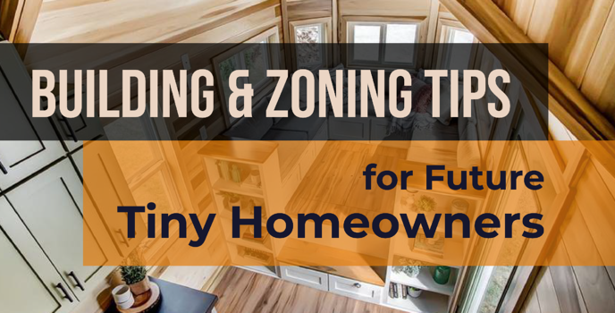 Building and Zoning Tips for Future Tiny Homeowners