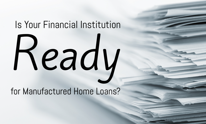 Is Your Financial Institution Ready for Manufactured Home Loans