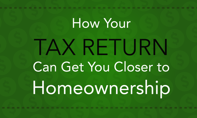 How Your Tax Return Can Get You Closer to Homeownership