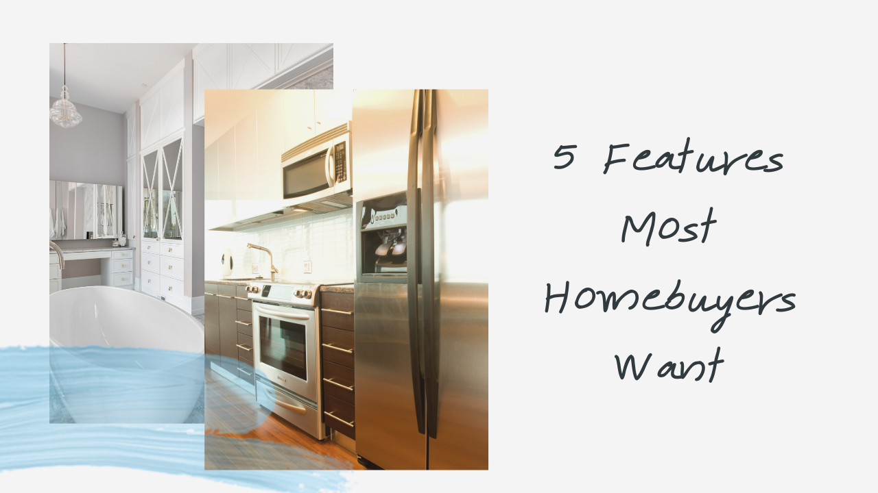 5 Features Most Homebuyers Want