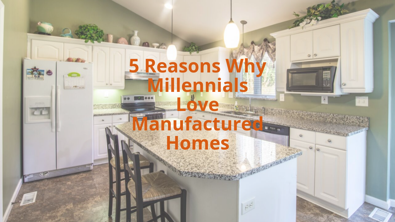 5 Reasons Why Millennials Love Manufactured Homes