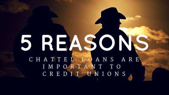 5 Reasons Chattel Loans Are Important To A Credit Union