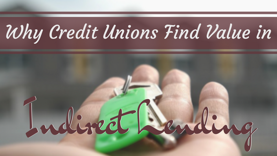 Why Credit Unions Find Value in Indirect Lending