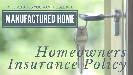 4 Coverages You Want to See in a Manufactured Home Homeowners Insurance Policy