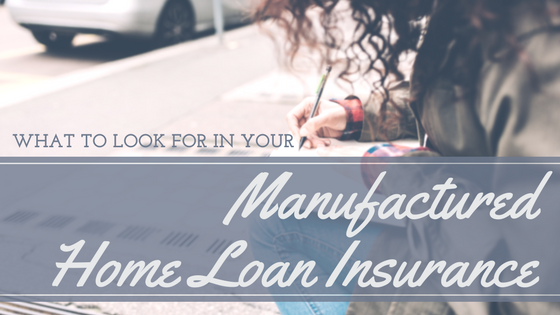 What To Look For in Your Manufactured Home Loan Insurance
