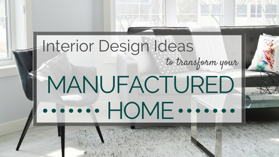 Interior Design Ideas to Transform Your Manufactured Home