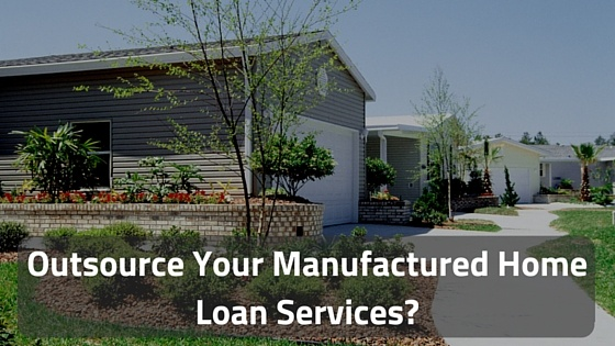 3 benefits outsourcing your manufactured home loan services