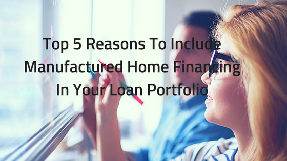 Top 5 Reasons To Include Manufactured Home Financing