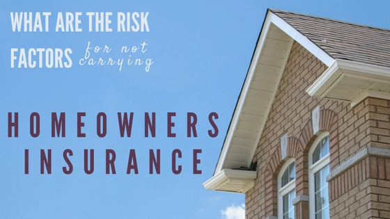 What Are The Risk Factors For Not Carrying Homeowners Insurance