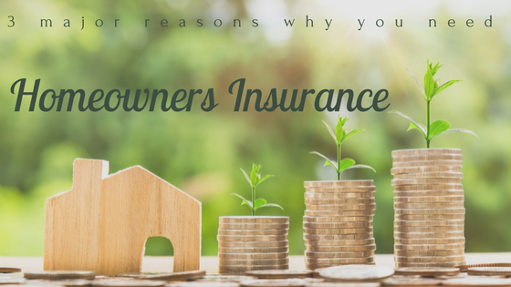 3 Major Reasons Why You Need Homeowners Insurance
