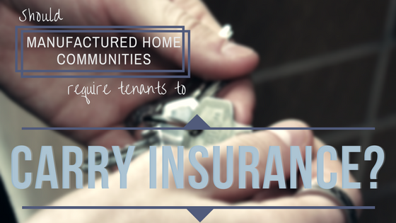 Should Manufactured Home Communities Require Tenants to Carry Insurance?