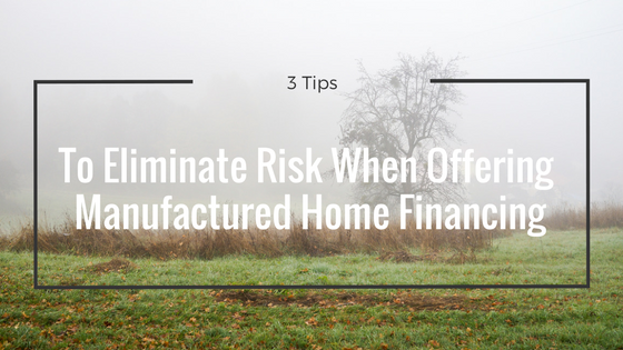 3 Tips To Eliminate Risk When Offering Manufactured Home Financing