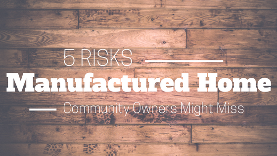 5 Risks Manufactured Home Community Owners Might Miss