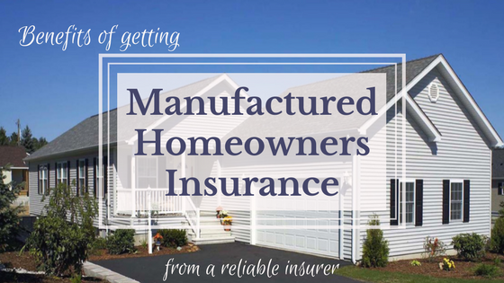 Benefits of Getting Manufactured Homeowners Insurance from a Reliable Insurer