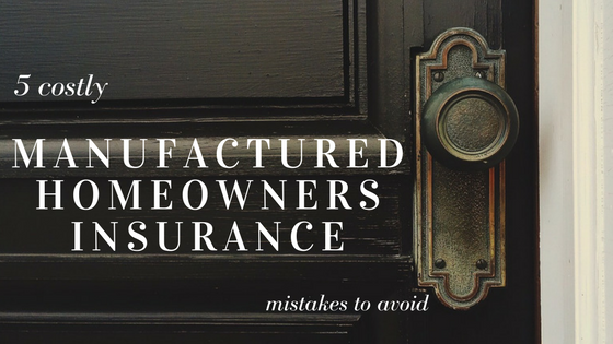 5 Costly Manufactured Homeowners Insurance Mistakes to Avoid