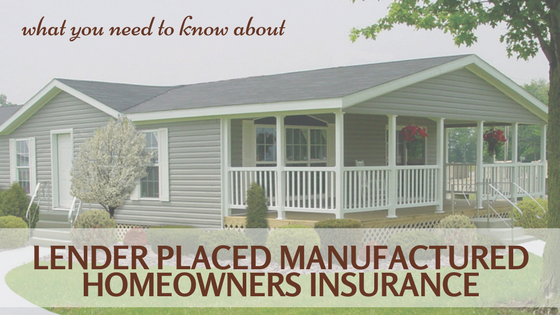 What You Need To Know About Lender Placed Manufactured Homeowners Insurance
