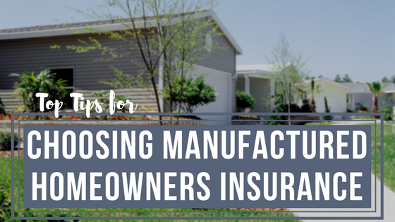 Top Tips for Choosing Manufactured Homeowners Insurance