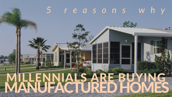 5 Reasons Why Millennials Are Buying Manufactured Homes