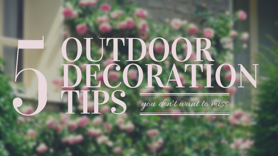 5 Outdoor Decorating Tips You Don't Want To Miss