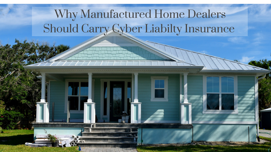 Why Manufactured Home Dealers Should Carry Cyber Liability Insurance