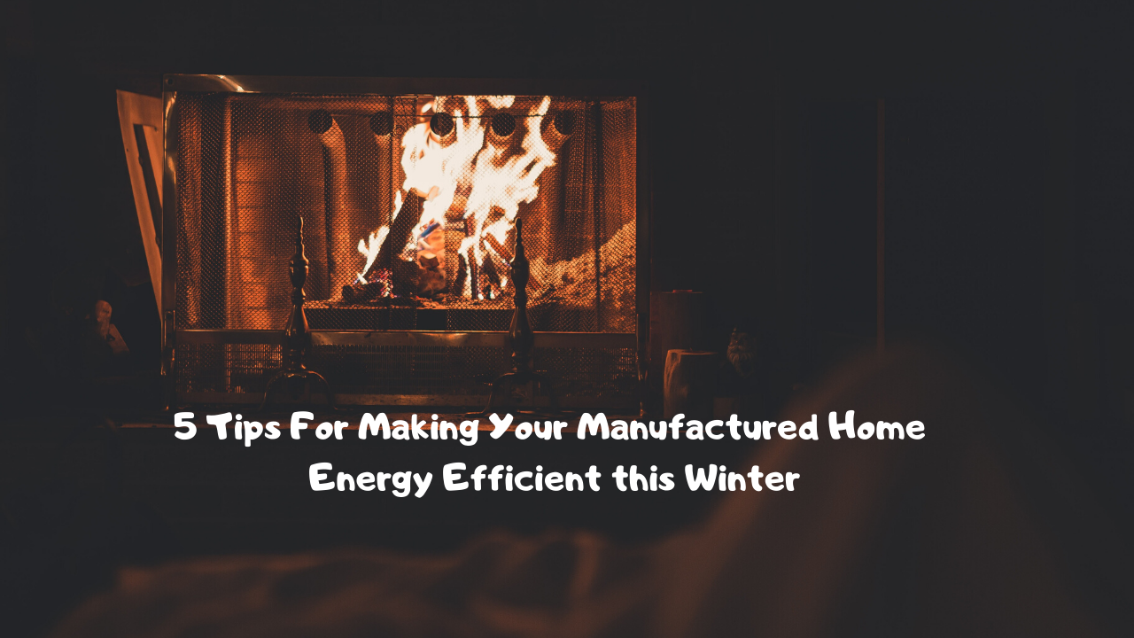 5 Tips For Making Your Manufactured Home Energy Efficient this Winter