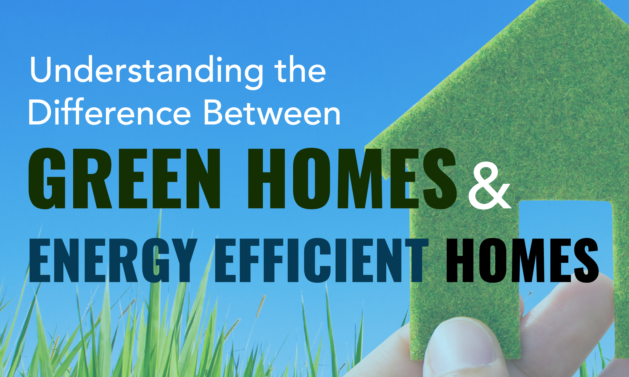 Understanding the Difference Between Green Homes and Energy Efficient Homes