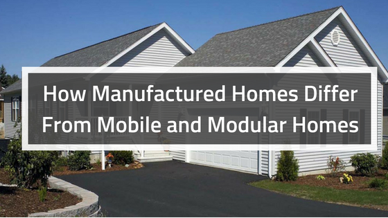 How Manufactured Homes Differ From Mobile and Modular Homes