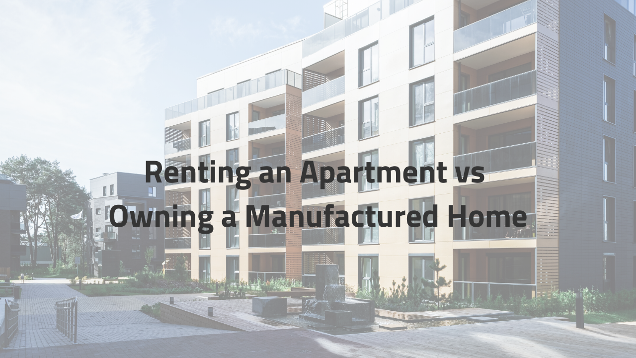 Renting an Apartment vs Owning a Manufactured Home