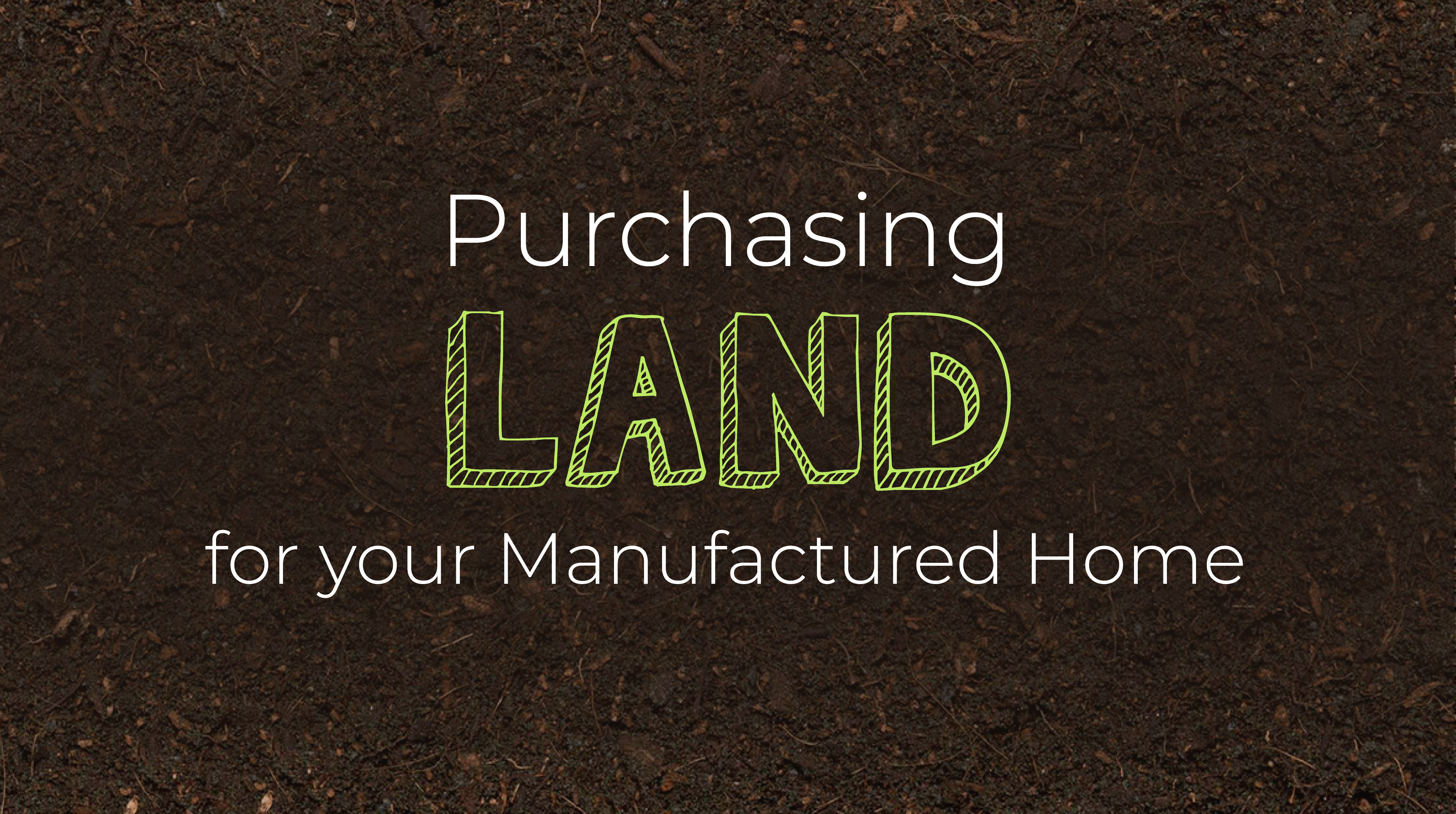 Purchasing Land For Your Manufactured Home