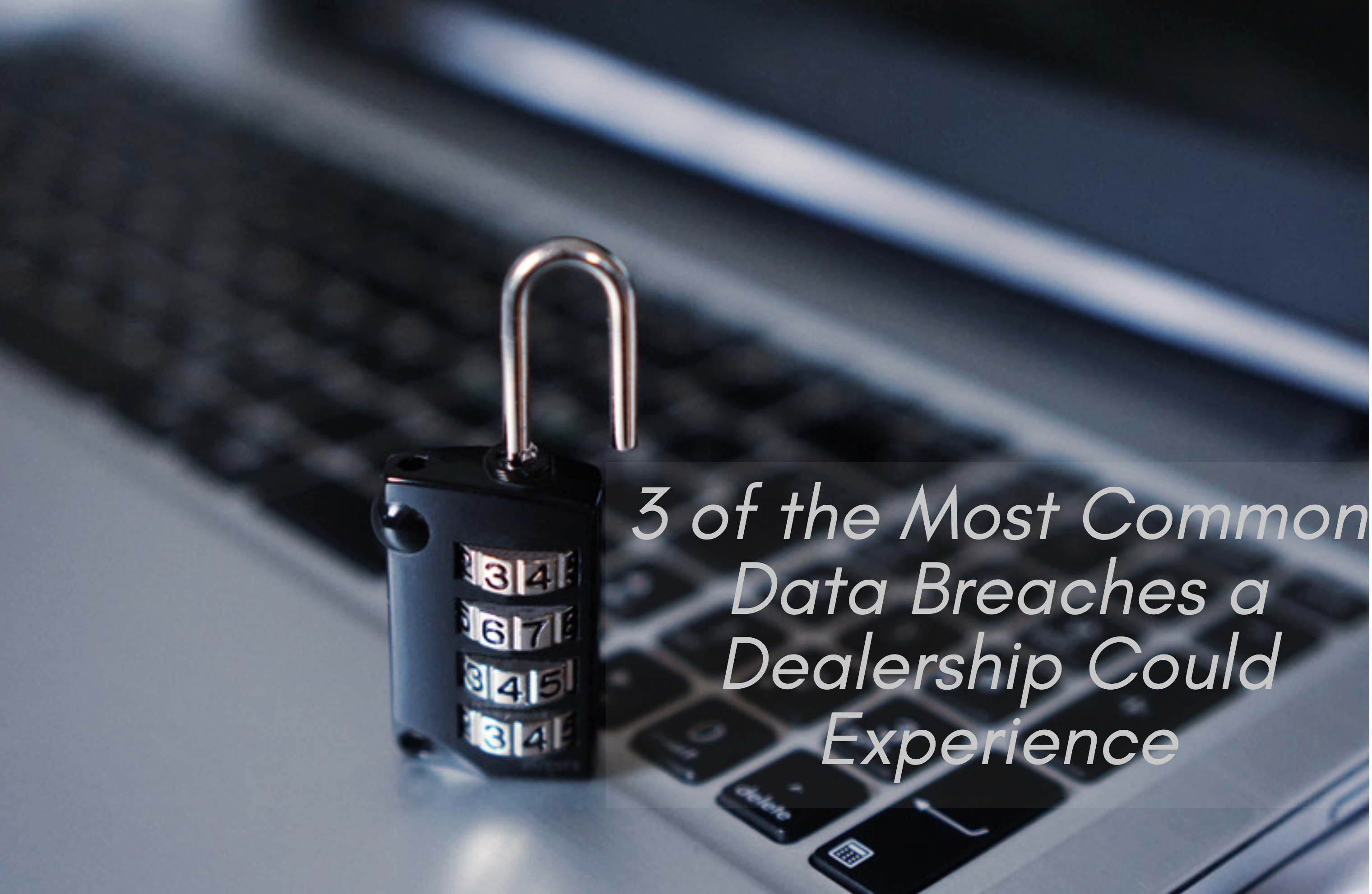 3 of the Most Common Data Breaches a Dealership Could Experience