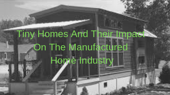 Tiny Homes and Their Impact on the Manufactured Home Industry