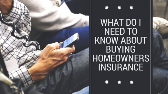 What Do I Need To Know About Buying Homeowners Insurance
