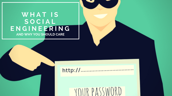 What is Social Engineering and Why You Should Care