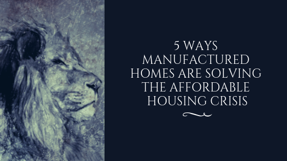 5 Ways Manufactured Homes Are Solving the Affordable Housing Crisis