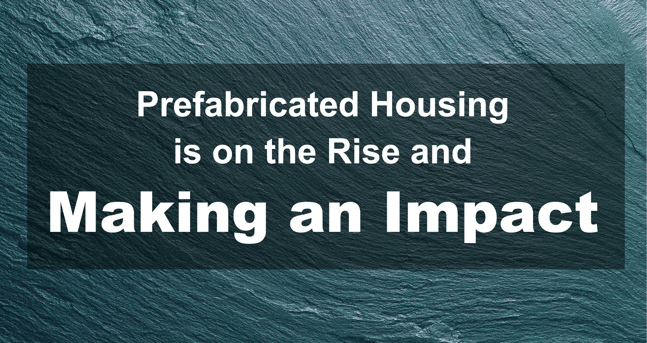 Prefabricated Housing is on the Rise and Making an Impact